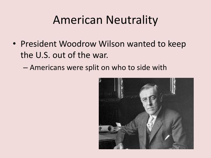 us neutrality in world war one essay The industrial era had many effects, not the least of which was plunging the world into world war one just look at the system they set upquite poor indeed what were the five reasons the united states entered world war i 1 unrestricted submarine warfare urged american to support allies throughout neutrality 3.