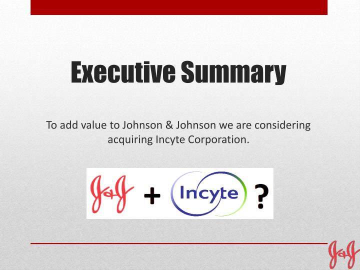 To add value to Johnson & Johnson we are considering acquiring Incyte Corporation.