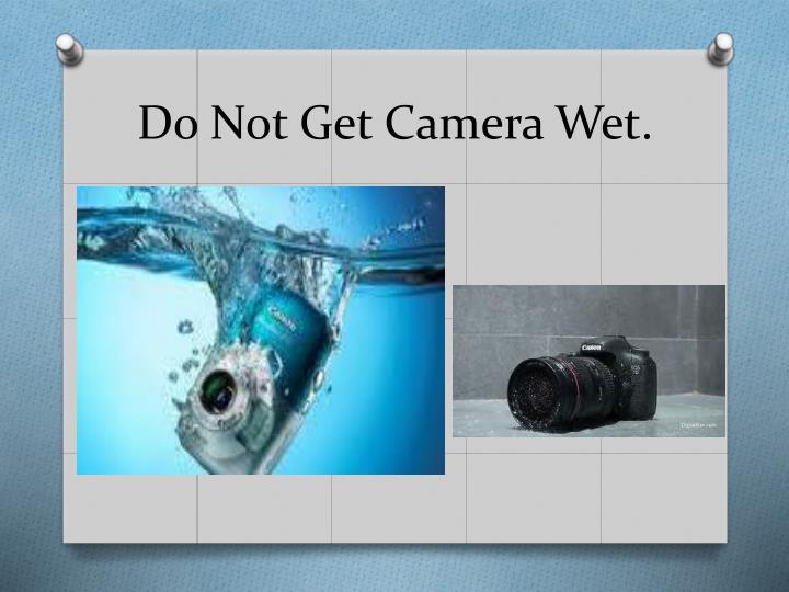 Do Not Get Camera Wet.