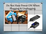 do not have power on when plugging unplugging