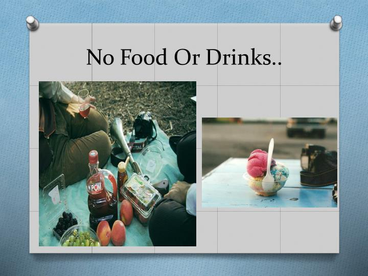 No Food Or Drinks..