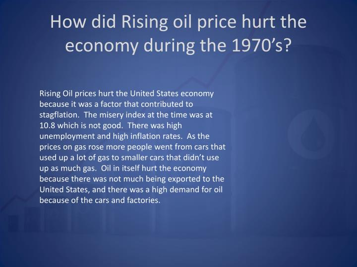 How did Rising oil price hurt the economy during the 1970's?