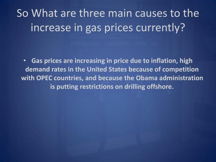 So What are three main causes to the increase in gas prices currently?