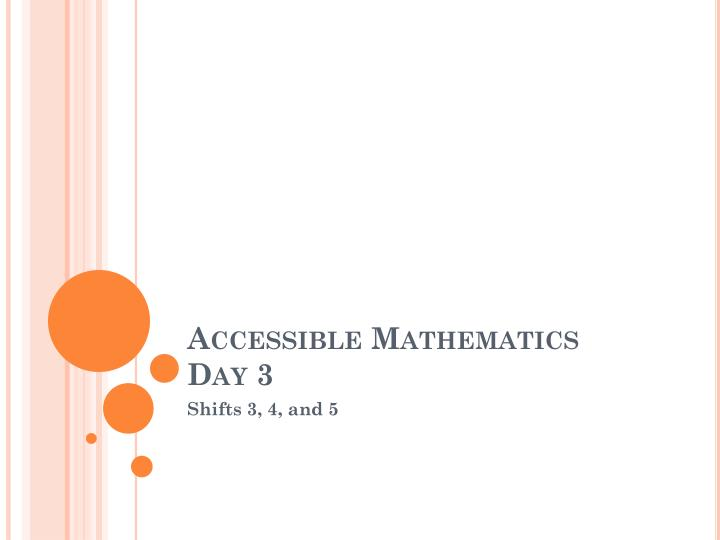 Accessible mathematics day 3