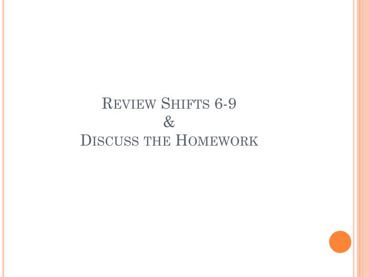 Review shifts 6 9 discuss the homework