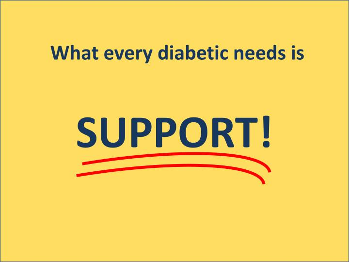 What every diabetic needs is