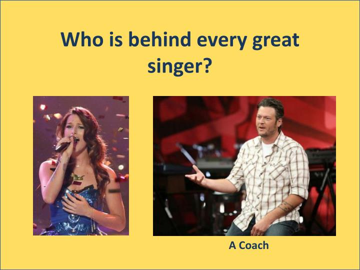 Who is behind every great singer?