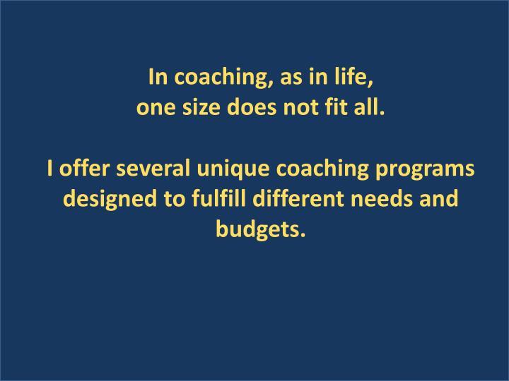 In coaching, as in life,