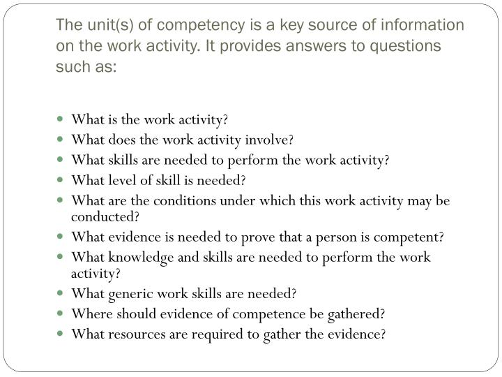 The unit(s) of competency is a key source of information on the work activity. It provides answers t...