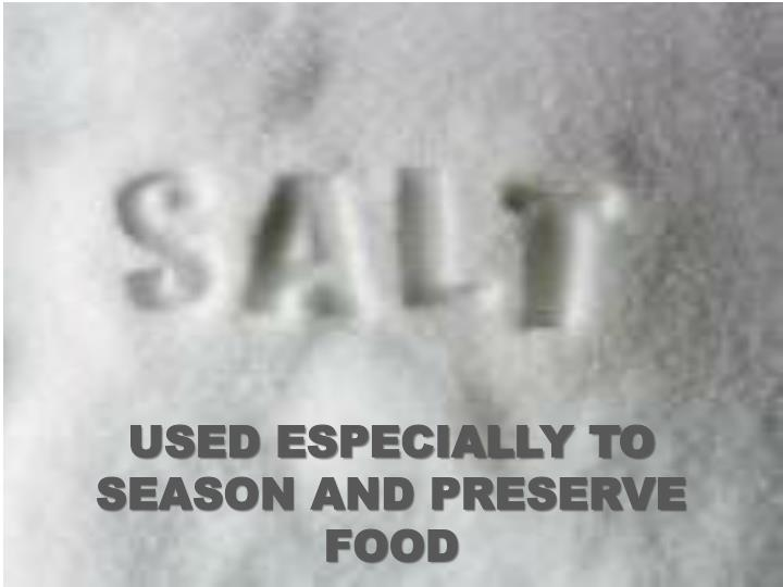 USED ESPECIALLY TO SEASON AND PRESERVE FOOD