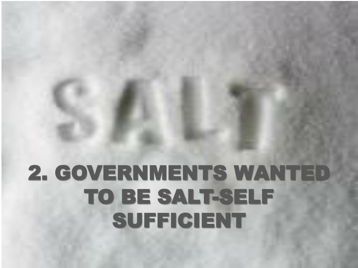 2. GOVERNMENTS WANTED TO BE SALT-SELF SUFFICIENT