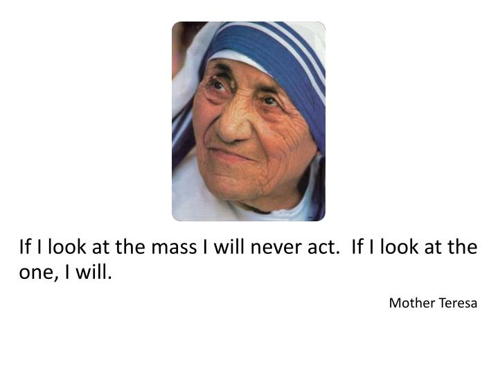 If I look at the mass I will never act.  If I look at the one, I will.