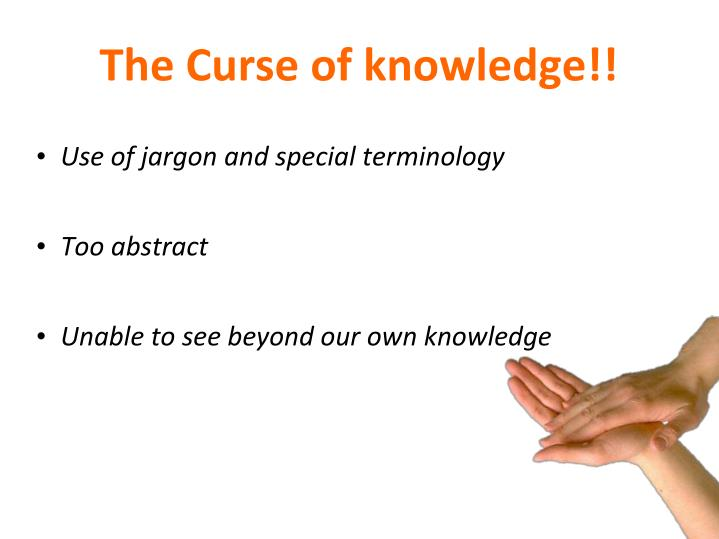 The Curse of knowledge!!