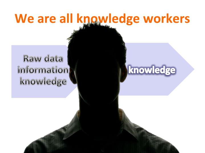 We are all knowledge workers