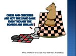 chess and checkers are not the same game even though the boards are similar