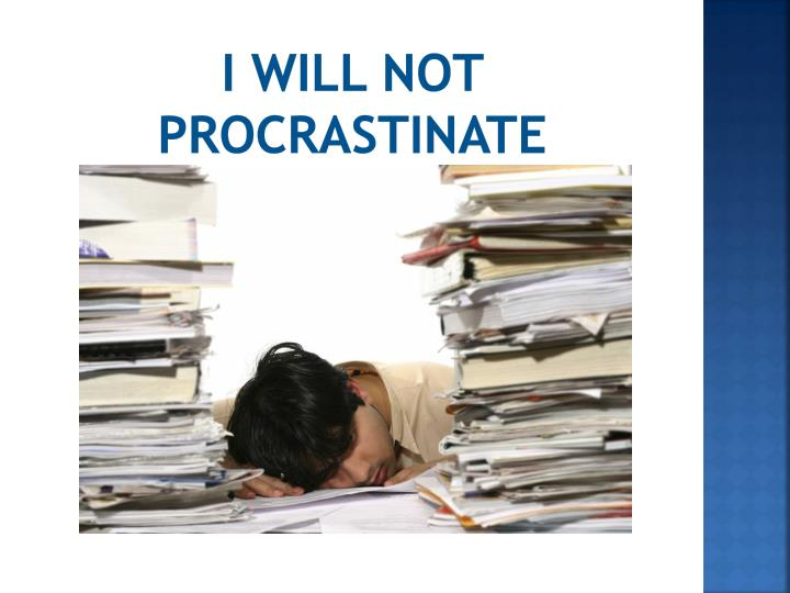 I will not procrastinate