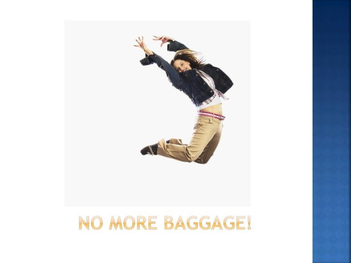 No more baggage!