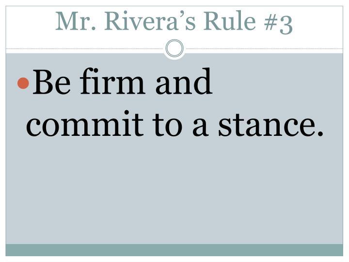 Mr. Rivera's Rule #3