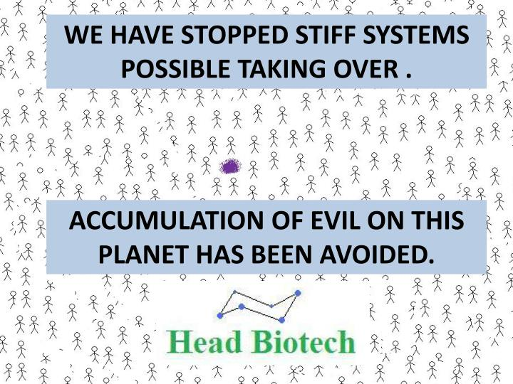 WE HAVE STOPPED STIFF SYSTEMS POSSIBLE TAKING OVER .