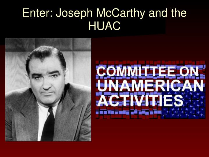 Enter: Joseph McCarthy and the HUAC