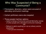 who was suspected of being a communist
