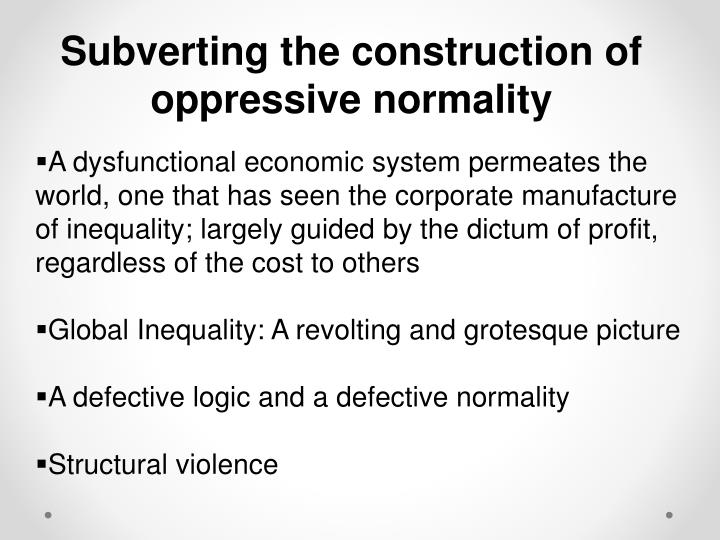 Subverting the construction of oppressive normality