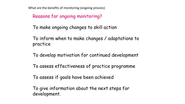 What are the benefits of monitoring (ongoing process)