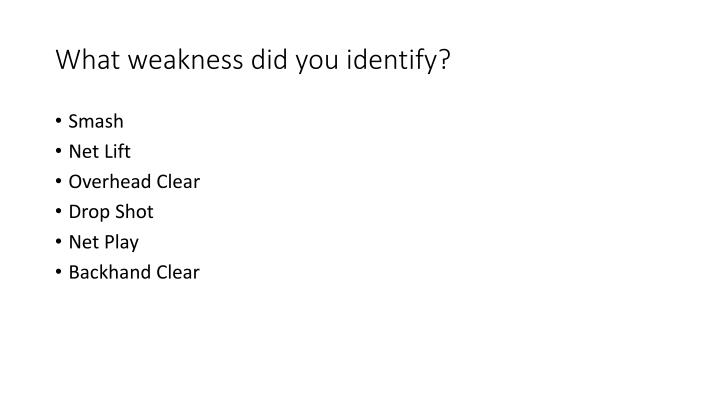 What weakness did you identify?