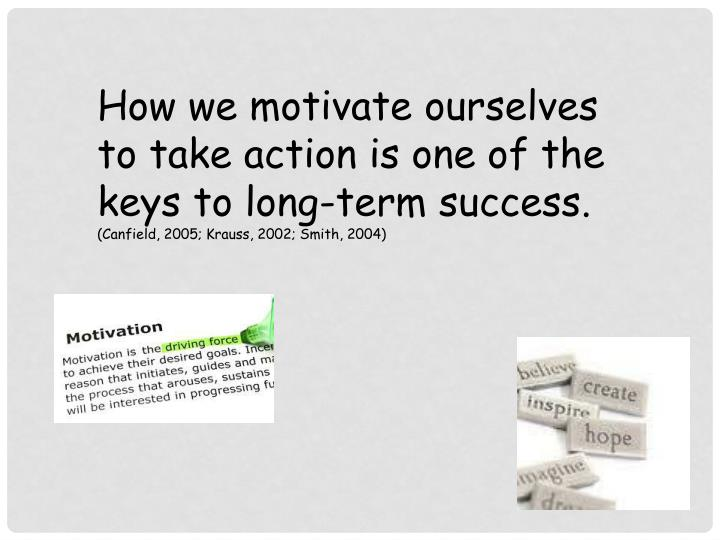 How we motivate ourselves to take action is one of the keys to long-term success.