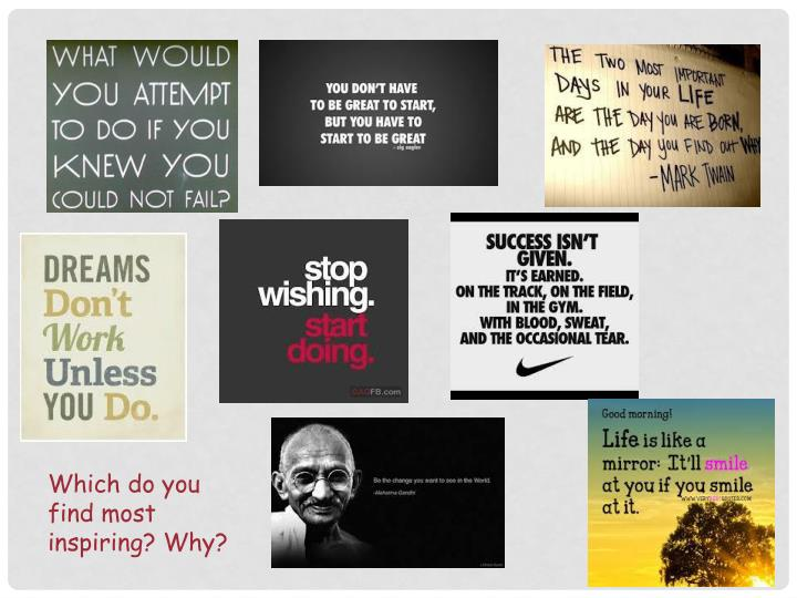 Which do you find most inspiring? Why?