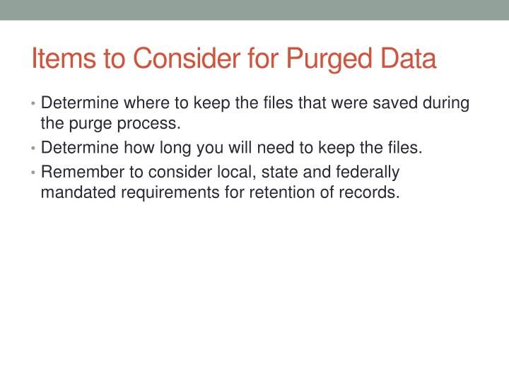 Items to Consider for Purged Data
