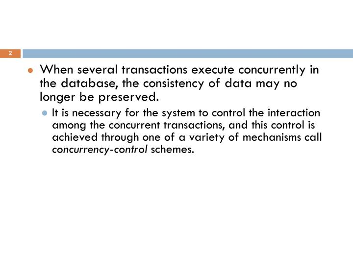 When several transactions execute concurrently in the database, the consistency of data may no longe...