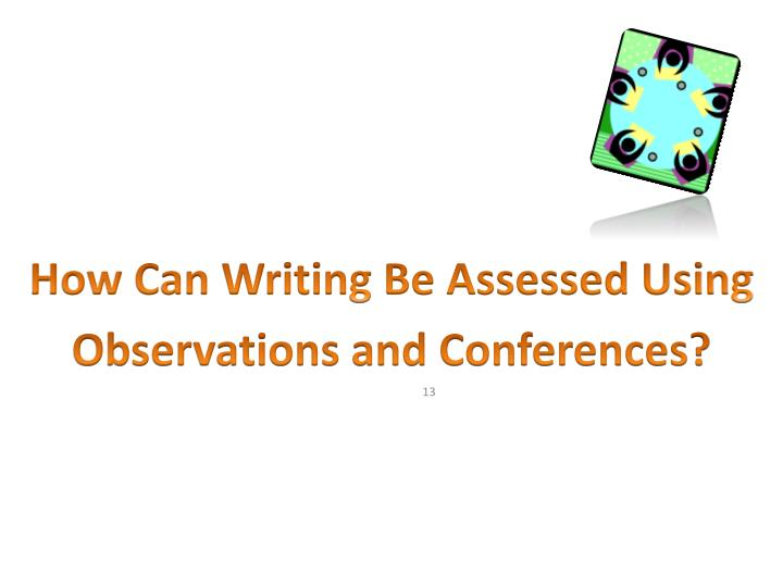 How Can Writing Be Assessed Using Observations and Conferences