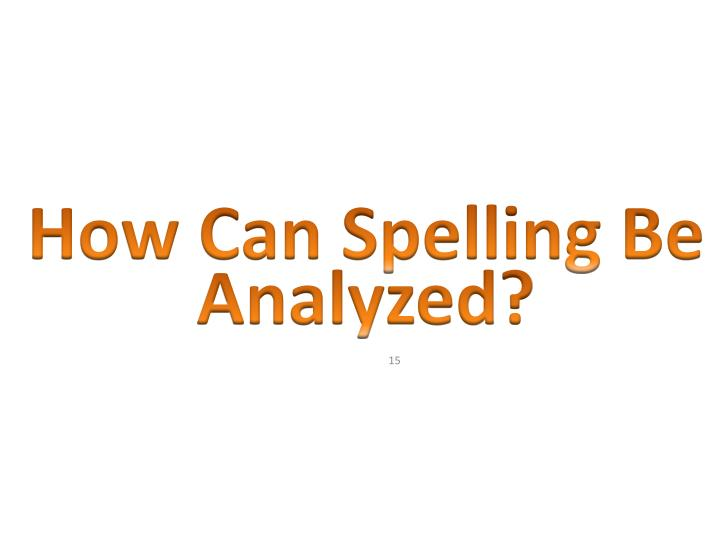 How Can Spelling Be Analyzed