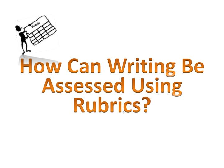 How Can Writing Be Assessed Using Rubrics?