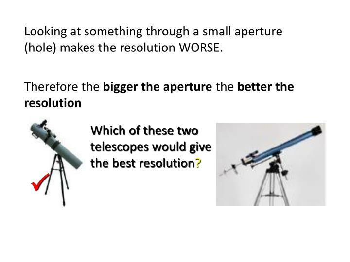 Which of these two telescopes would give the best resolution