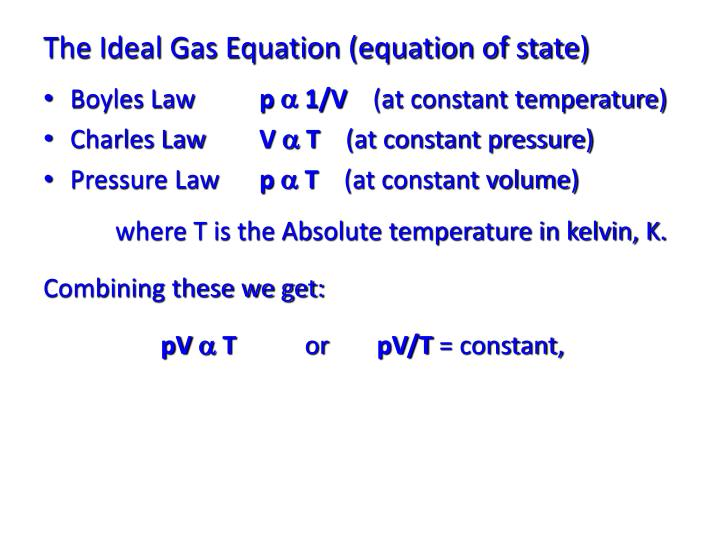 The Ideal Gas Equation (equation of state)