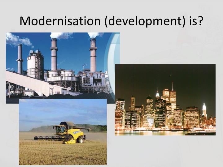 Modernisation (development) is?