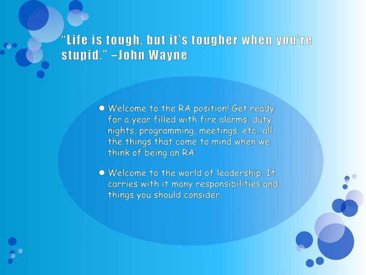 """Life is tough, but it's tougher when you're stupid."" –John Wayne"