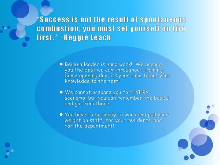 """Success is not the result of spontaneous combustion; you must set yourself on fire first."" –Reggie Leach"