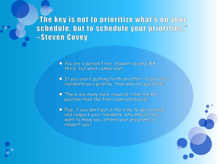 """The key is not to prioritize what's on your schedule, but to schedule your priorities."" –Steven Covey"