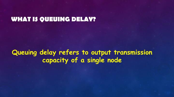 What is queuing delay?