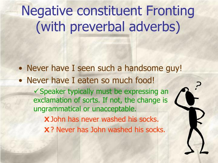 Negative constituent Fronting (with preverbal adverbs)