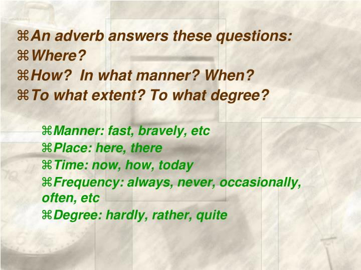 An adverb answers these questions:
