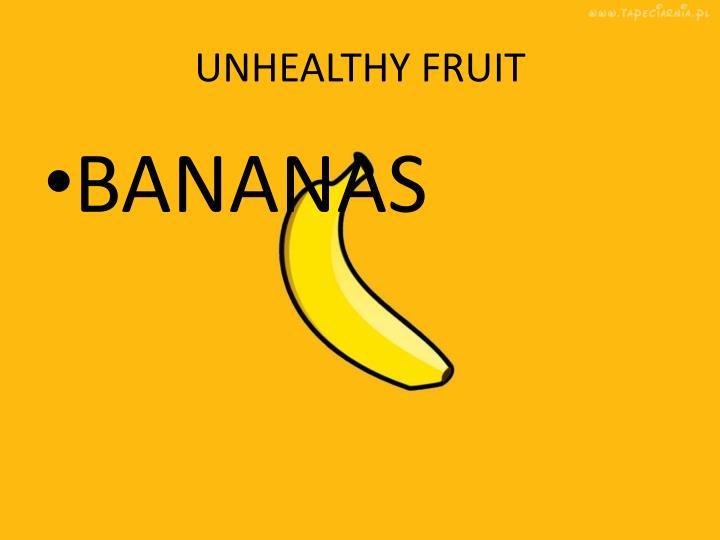 UNHEALTHY FRUIT