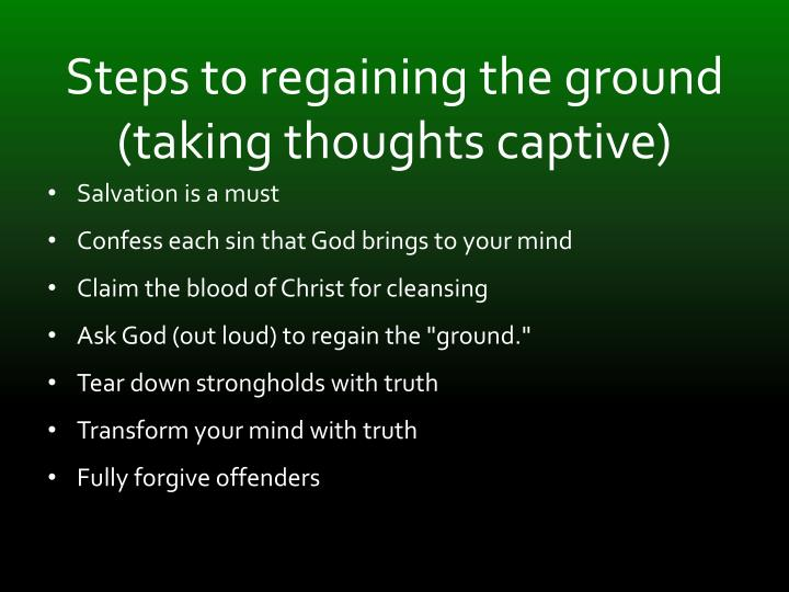 Steps to regaining the ground (taking thoughts captive)
