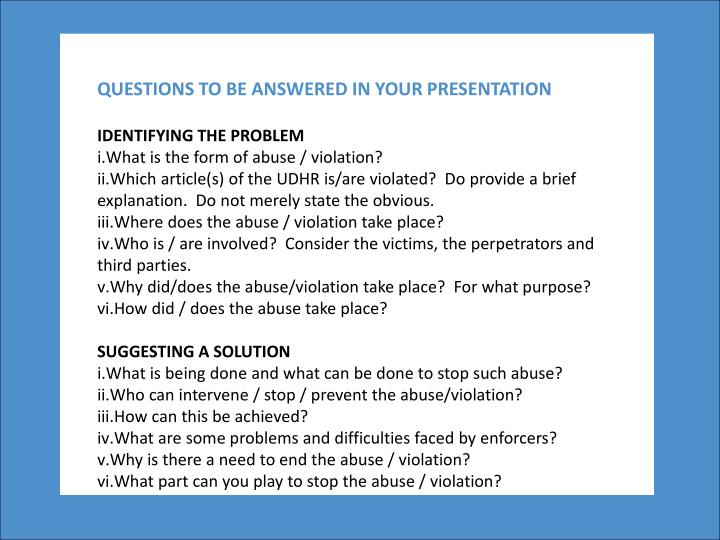 QUESTIONS TO BE ANSWERED IN YOUR PRESENTATION