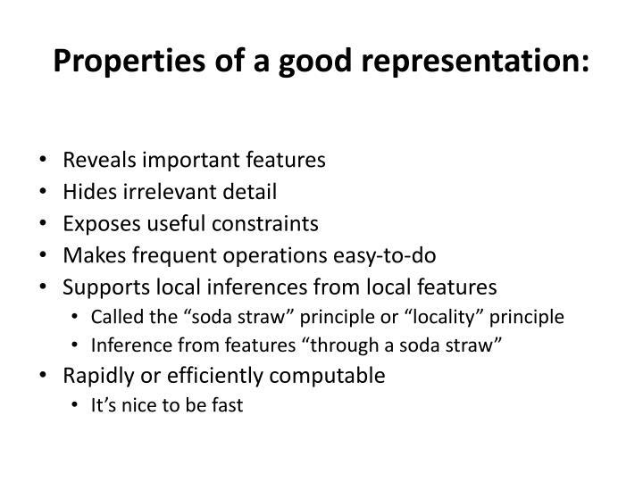 Properties of a good representation: