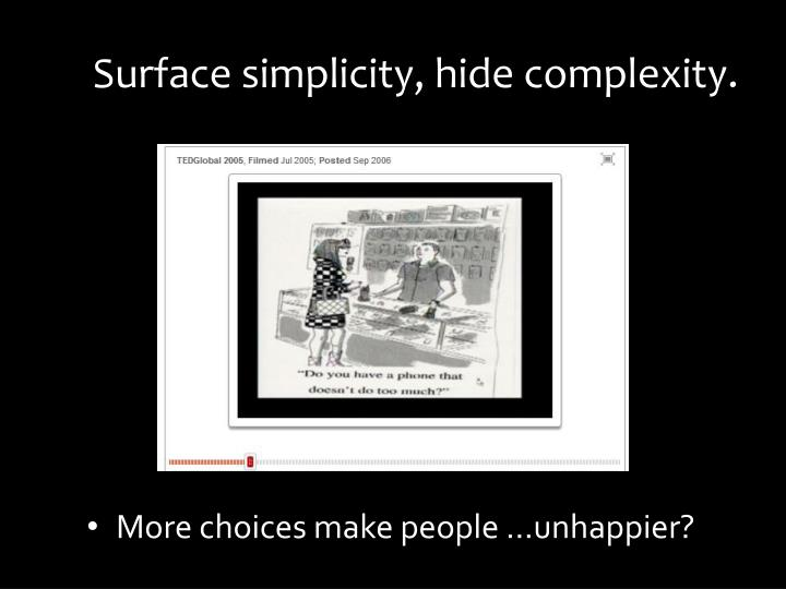 Surface simplicity, hide complexity.