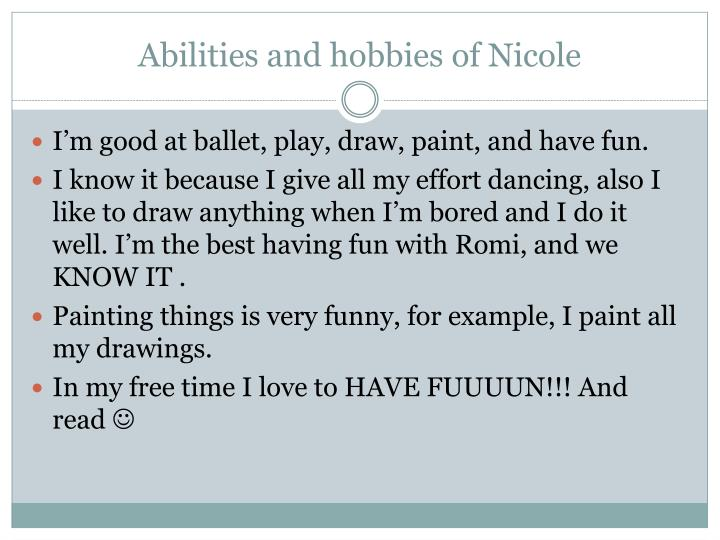 Abilities and hobbies of Nicole